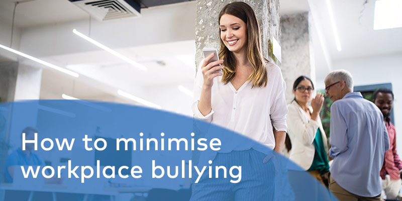 How to minimise workplace bullying